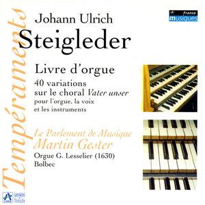 Steigleder: Livre d'orgue, 40 variations sur le choral Vater unser pour l'orgue, la voix et les instruments | Martin Gester
