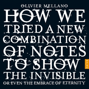 Mellano: How we tried a new combination of notes to show the invisible or even the embrace of eternity   Olivier Mellano