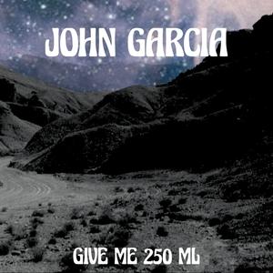 Give Me 250 ML   John Garcia