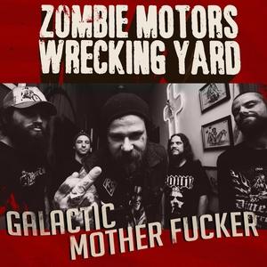 Galactic Motherfucker   Zombie Motors Wrecking Yard