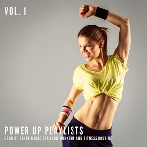 Power Up Playlists, Vol. 1: 1 Hour of Dance Music for Your Workout and Fitness Routine | Pop Tracks