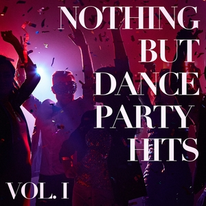 Nothing But Dance Party Hits, Vol. 1 | Dance Hits 2015