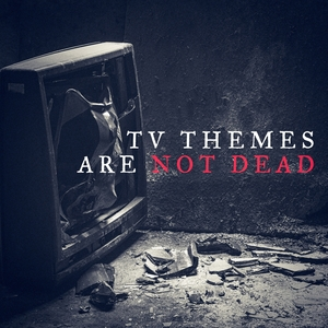 TV Themes Are Not Dead | Original Motion Picture Soundtrack