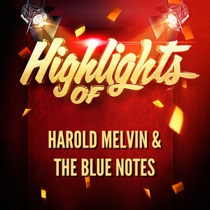 Highlights of Harold Melvin & The Blue Notes | Harold Melvin & The Blue Notes