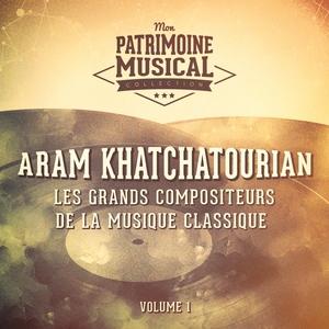 Les grands compositeurs de la musique classique : Aram Khatchaturian, Vol. 1   Orchestre symphonique de Londres