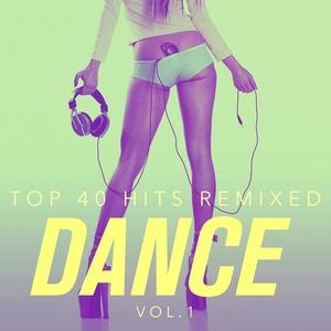 Top 40 Hits Remixed, Vol. 1: Dance Hits | Dance Hits 2015