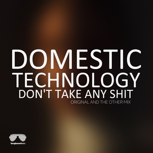 Don't Take Any Shit | Domestic Technology