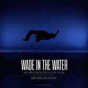Wade in the Water (Original Soundtrack) | Ibrahim Maalouf