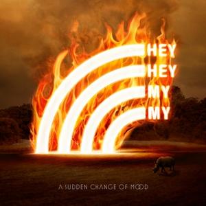 A Sudden Change of Mood | Hey Hey My My