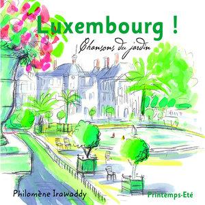 Luxembourg! Chansons du jardin (Printemps-Été) | Philomène Irawaddy