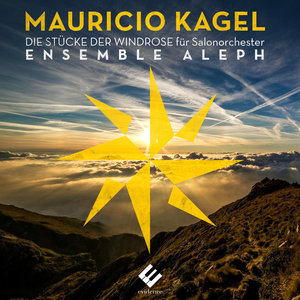 Kagel: The 8 Pieces of the Wind Rose   Ensemble Aleph