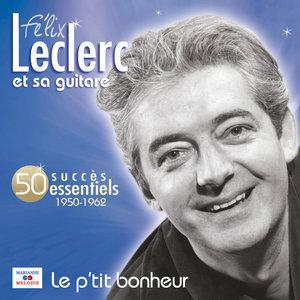 Le p'tit bonheur (50 succès essentiels) | Félix Leclerc