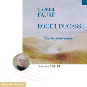Fauré & Roger-Ducasse: Piano Works | Dominique Merlet