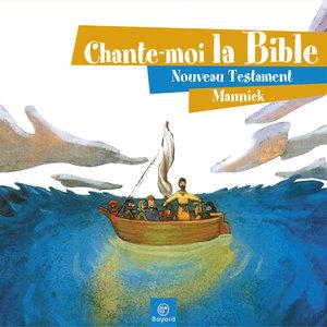 Chante-moi la Bible - Nouveau Testament | Mannick