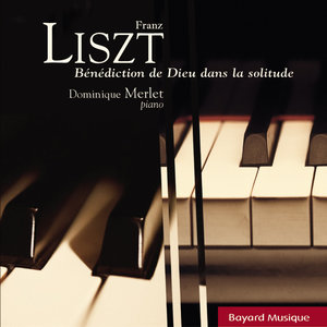 Collection Elévation : Franz Liszt - Bénédiction de Dieu dans la solitude / God's blessing in solitude | Dominique Merlet