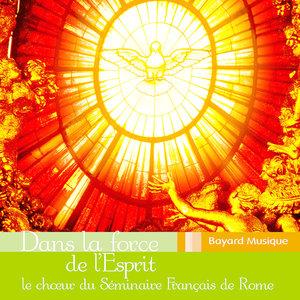 Dans la force de l'Esprit   Le Choeur du Séminaire Français de Rome