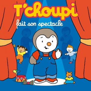 T'choupi fait son spectacle |