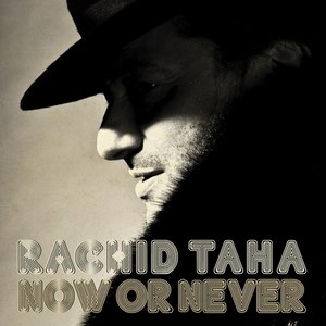 Now or Never | Rachid Taha
