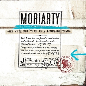 Gee Whiz But This Is a Lonesome Town | Moriarty