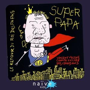 Le retour du roi des papas: Super papa | Vincent Malone