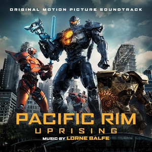 Pacific Rim Uprising | Lorne Balfe