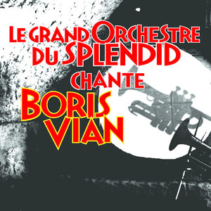 Le Grand Orchestre Du Splendid Chante Boris Vian | Le Grand Orchestre du Splendid