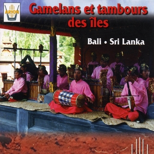 Gamelans et tambours des îles : Bali, Sri Lanka   Les Gamelans de Bali