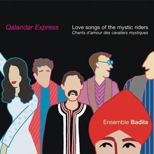 Qalandar Express : Love Songs of the Mystic Riders | Ensemble Badila