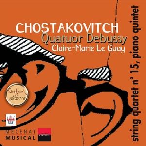 Chostakovitch : Quatuors à cordes No. 15, Quintette pour piano, vol. 6   Le Quatuor Debussy