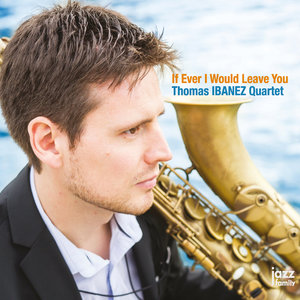 If Ever I Would Leave You | Thomas Ibanez Quartet