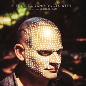 Chapter Two: Libertad! | Pierre Durand Roots Quartet