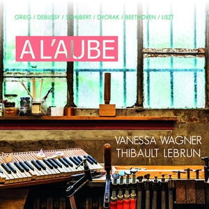 A l'Aube - Vanessa Wagner & Thibault Lebrun | Vanessa Wagner