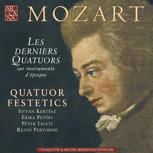 Mozart: The Last String Quartets No. 20, 21, 22, 23 on Period Instruments | Quatuor Festetics