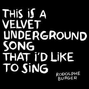 This Is a Velvet Underground Song That I'd Like to Sing | Rodolphe Burger