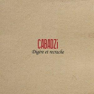 Digère et recrache   Cabadzi