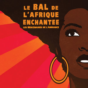 Le bal de l'Afrique enchantée (Live) | Les Mercenaires de l'ambiance
