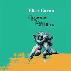 Chansons pour les petites oreilles | Elise Caron