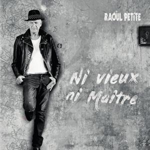 Ni vieux, ni maître | Raoul Petite