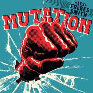 Mutation | Les Frères Smith