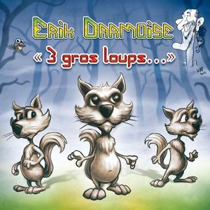 3 gros loups | Erick Darmoise