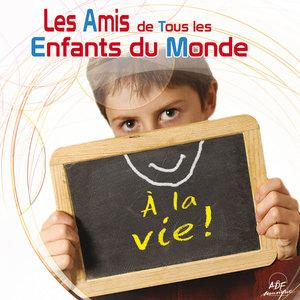 À la vie! | Les Amis de Tous les Enfants du Monde