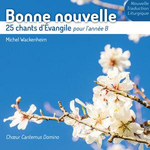 Bonne nouvelle - 25 chants d'Évangile pour l'année B | Chœur Cantemus Domino
