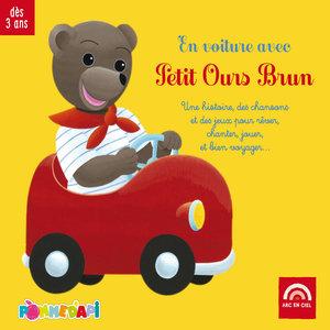 En voiture avec Petit Ours Brun : Une histoire, des chansons et des jeux pour rêver, chanter, jouer, et bien voyager... | Gérard Rouzier