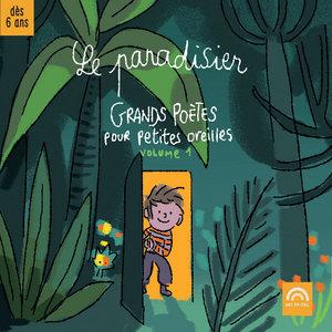 Le paradisier, Vol. 1: Grands poètes pour petites oreilles | Jacques Yvart