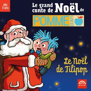Le grand conte de Noël de Pomme d'Api: Le Noël de Tilipop (Dès 3 ans) | Isabelle Rouzier