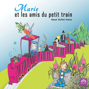 Marie et les amis du petit train | Raoul Duflot-Verez