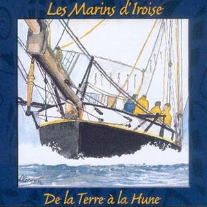 De la Terre à la Hune - chants de marins - Keltia Musique | Les Marins d'Iroise