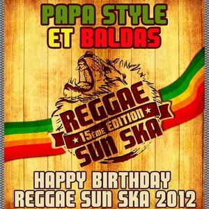 Happy Birthday Reggae Sun Ska 2012 | Papa Style et Baldas