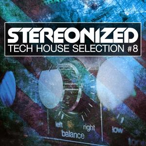 Stereonized - Tech House Selection, Vol. 8 | DJ Smilk