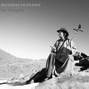 My Mongolia | Mathias Duplessy
